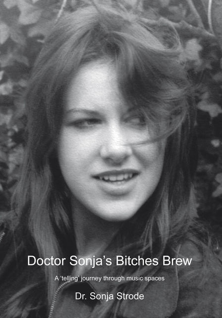Doctor Sonja's Bitches Brew: A 'Telling' Journey Through Music Spaces, Sonja Strode