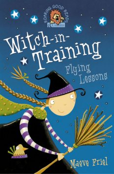 Flying Lessons (Witch-in-Training, Book 1), Maeve Friel