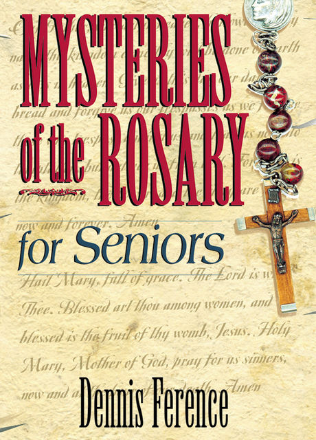 Mysteries of the Rosary for Seniors, Dennis H.Ference