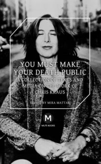 You Must Make Your Death Public, Chris Kraus