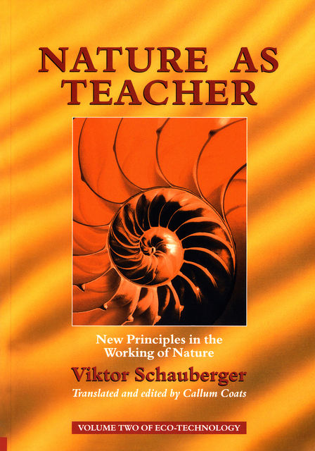 Nature as Teacher – New Principles in the Working of Nature, Viktor Schauberger