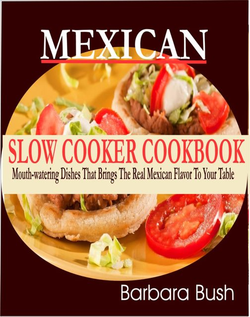 Mexican Slow Cooker Cookbook, Barbara Bush