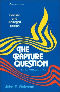 The Rapture Question, John F. Walvoord