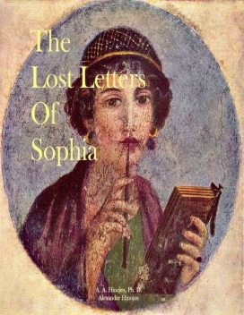 The Lost Letters of Sophia, Ph. D, A.A. Hinojos