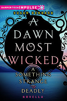 A Dawn Most Wicked: A Something Strange and Deadly Novella, Susan Dennard