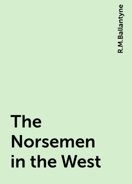 The Norsemen in the West, R.M.Ballantyne