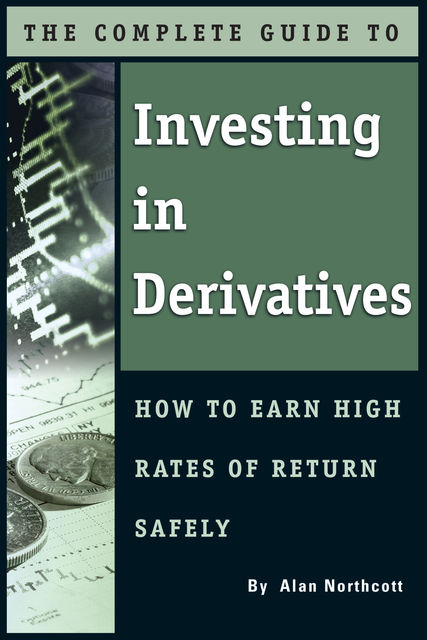 The Complete Guide to Investing In Derivatives, Alan Northcott