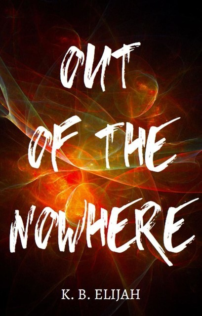 Out of the Nowhere, K.B. Elijah