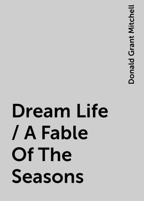 Dream Life / A Fable Of The Seasons, Donald Grant Mitchell