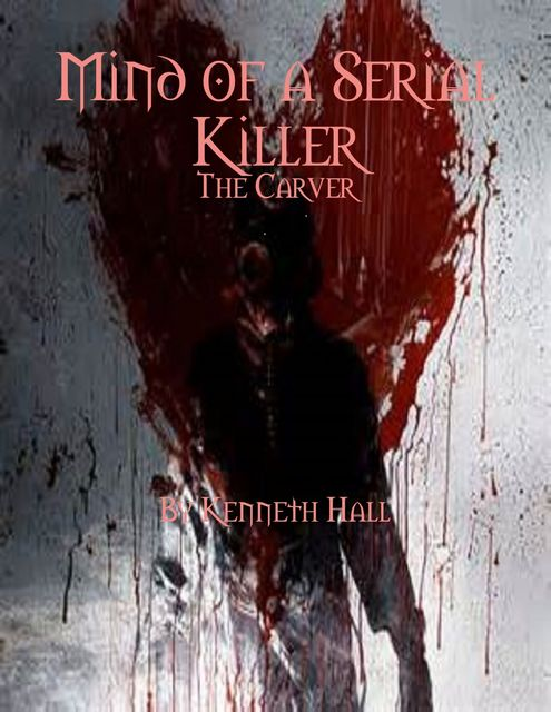 Mind of a Serial Killer: The Carver, Kenneth Hall