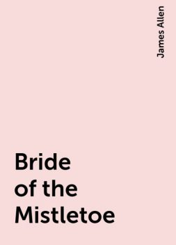 Bride of the Mistletoe, James Allen