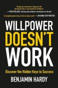 Willpower Doesn't Work, Benjamin Hardy