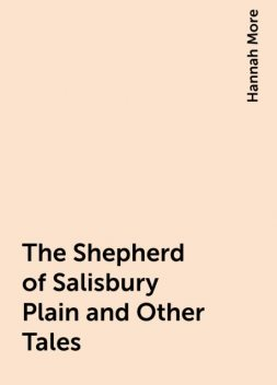 The Shepherd of Salisbury Plain and Other Tales, Hannah More