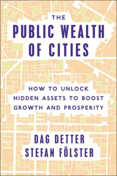 The Public Wealth of Cities, Dag Detter, Stefan Fölster