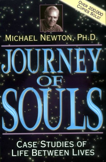 Journey of Souls: Case Studies of Life Between Lives, Michael Newton