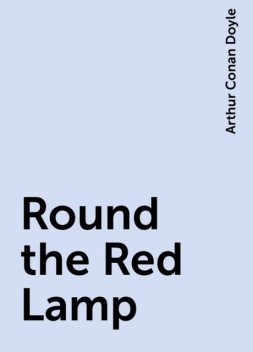 Round the Red Lamp, Arthur Conan Doyle