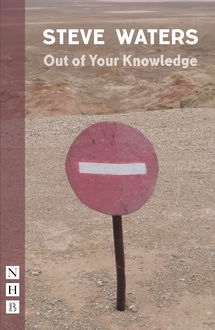 Out of Your Knowledge (NHB Modern Plays), Steve Waters