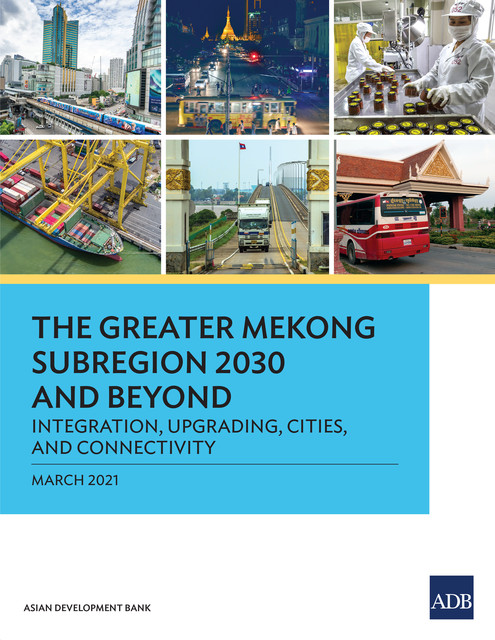 The Greater Mekong Subregion 2030 and Beyond, Asian Development Bank