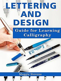 Lettering and Design Guide for Learning Calligraphy, Maggie Stevens