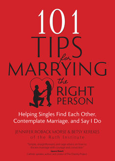 101 Tips for Marrying the Right Person, Betsy Kerekes, Jennifer Roback Morse