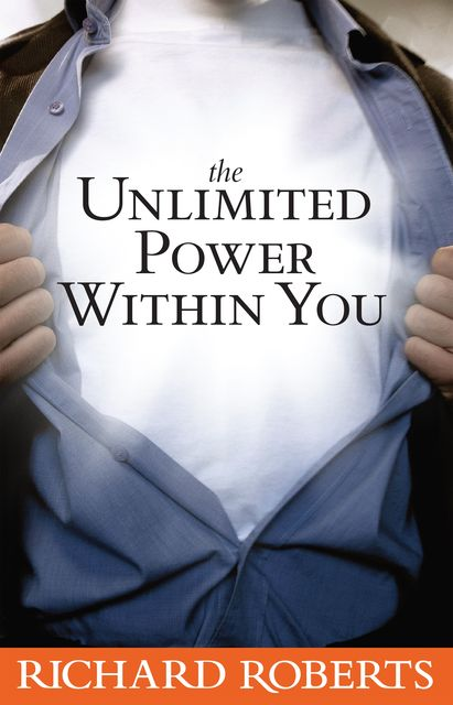 The Unlimited Power Within You, Richard Roberts