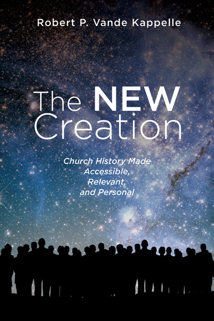 The New Creation, Robert P. Vande Kappelle