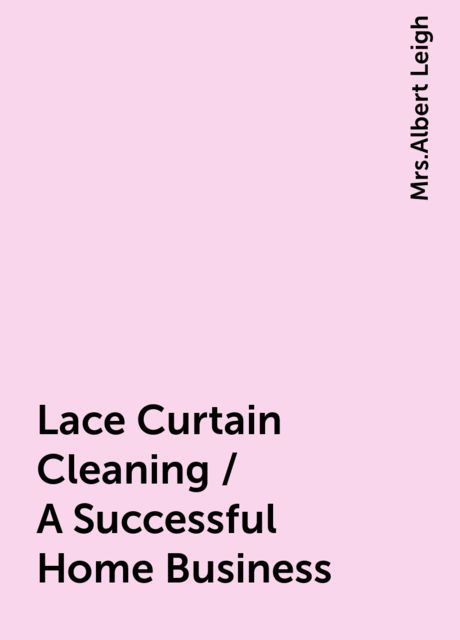 Lace Curtain Cleaning / A Successful Home Business,