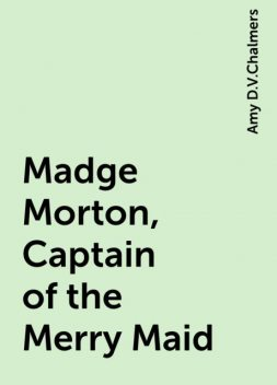 Madge Morton, Captain of the Merry Maid, Amy D.V.Chalmers