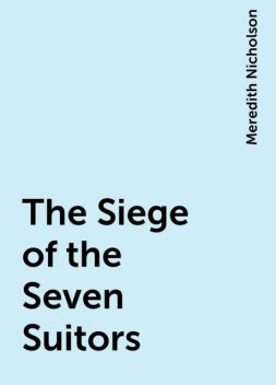 The Siege of the Seven Suitors, Meredith Nicholson