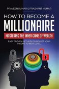How to Become a Millionaire: Mastering the Inner Game of Wealth, Praveen Kumar, Prashant Kumar