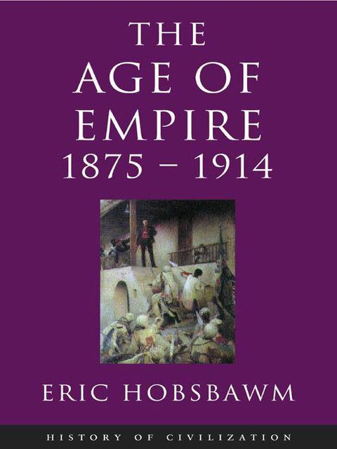 Age Of Empire 1875–1914, Eric Hobsbawm
