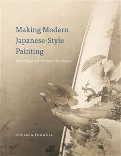 Making Modern Japanese-Style Painting, Chelsea Foxwell