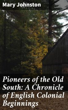 Pioneers of the Old South: A Chronicle of English Colonial Beginnings, Mary Johnston