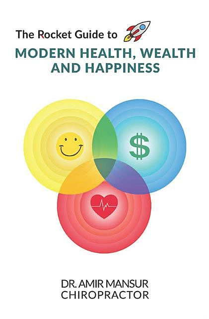 The Rocket Guide to MODERN HEALTH, WEALTH AND HAPPINESS, Amir Mansur