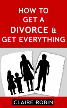 How to Get a Divorce & Get Everything, Claire Robin