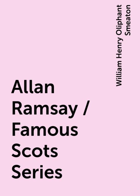 Allan Ramsay / Famous Scots Series, William Henry Oliphant Smeaton