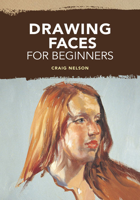 Drawing Faces for Beginners, Craig Nelson