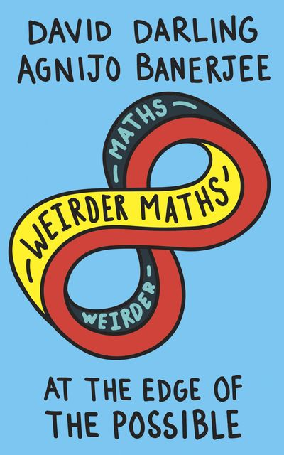 Weirder Maths, David Darling, Agnijo Banerjee