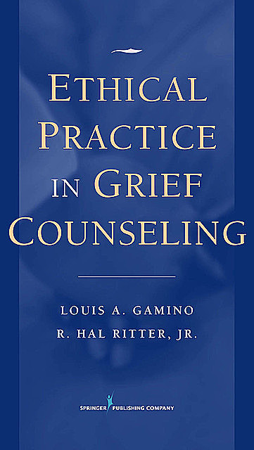 Ethical Practice in Grief Counseling, J.R., LPC, ABPP, LMFT, FT, Louis A. Gamino, R. Hal Ritter