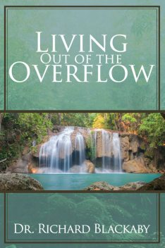 Living Out of the Overflow, Richard Blackaby