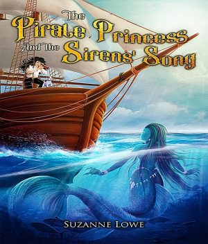 The Pirate Princess and the Sirens' Song, Suzanne Lowe