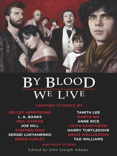 By Blood We Live, Neil Gaiman, Anne Rice, Michael Marshall, Harry Turtledove, Kristine Kathryn Rusch, Barbara Roden, Carrie Vaughn, David Wellington, Garth Nix, John Joseph Adams, Michael A.Burstein, Nancy Kilpatrick, Norman Partridge, Tad Williams, Sergei Lukyanenko