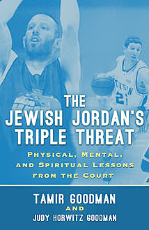 The Jewish Jordan's Triple Threat, Judy Horwitz Goodman, Tamir Goodman