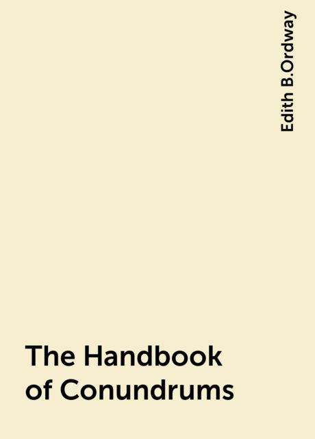The Handbook of Conundrums, Edith B.Ordway