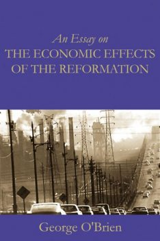An Essay on the Economic Effects of the Reformation, George O'Brien
