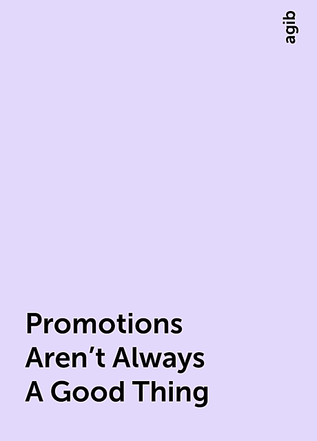 Promotions Aren't Always A Good Thing, agib