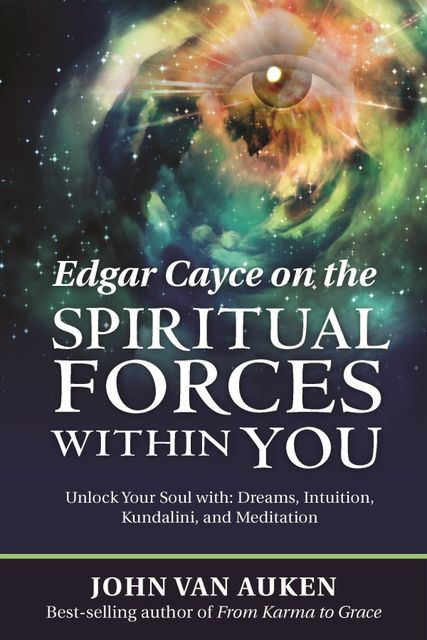 Edgar Cayce on the Spiritual Forces Within You, John Van Auken