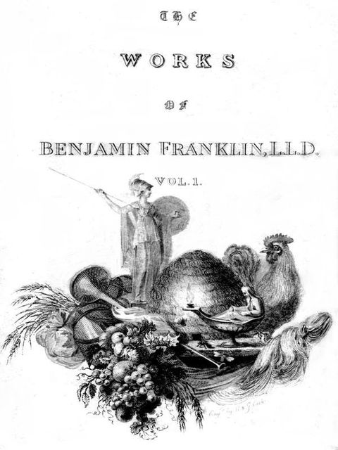 The Complete Works in Philosophy, Politics and Morals of the late Dr. Benjamin Franklin, Vol. 1, Benjamin Franklin