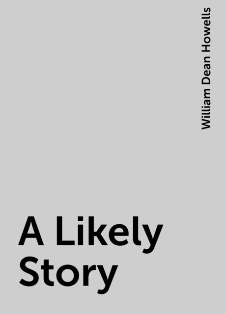 A Likely Story, William Dean Howells