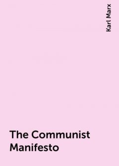 The Communist Manifesto, Karl Marx